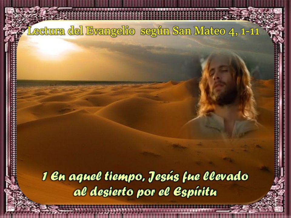 1 En aquel tiempo, Jesús fue llevado al desierto por el Espíritu