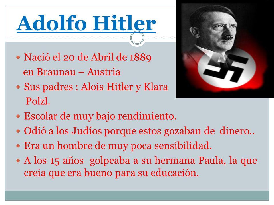 Adolfo Hitler Nació el 20 de Abril de 1889 en Braunau – Austria
