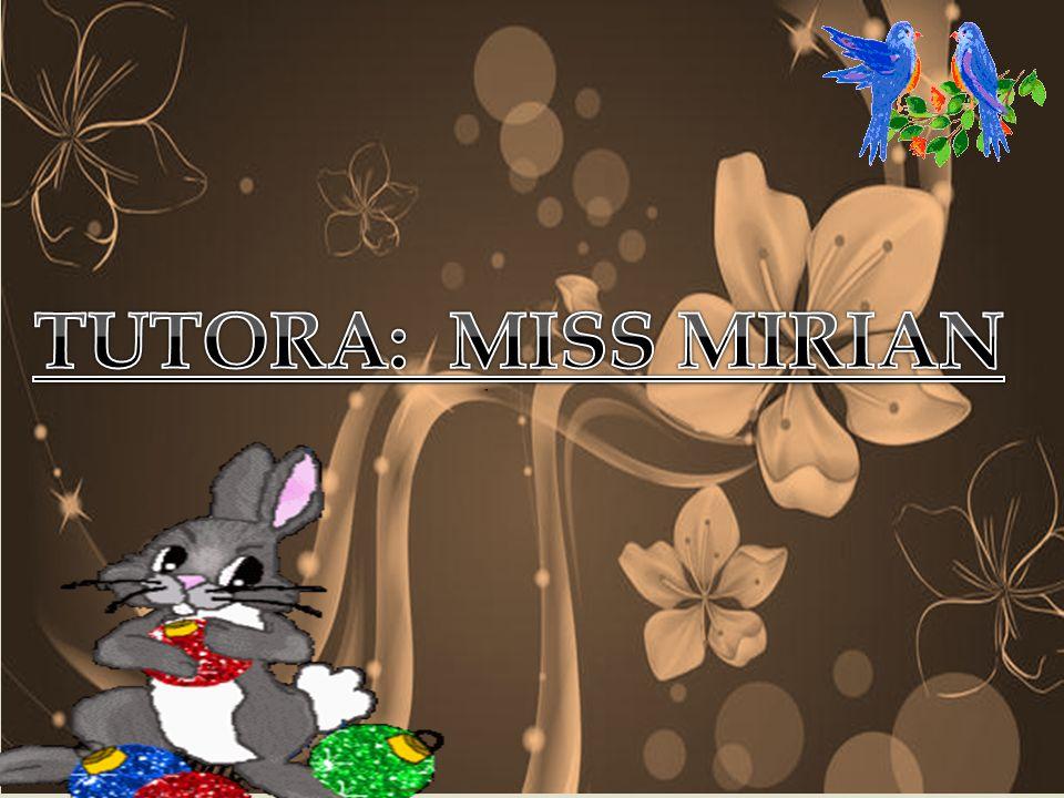 TUTORA: MISS MIRIAN