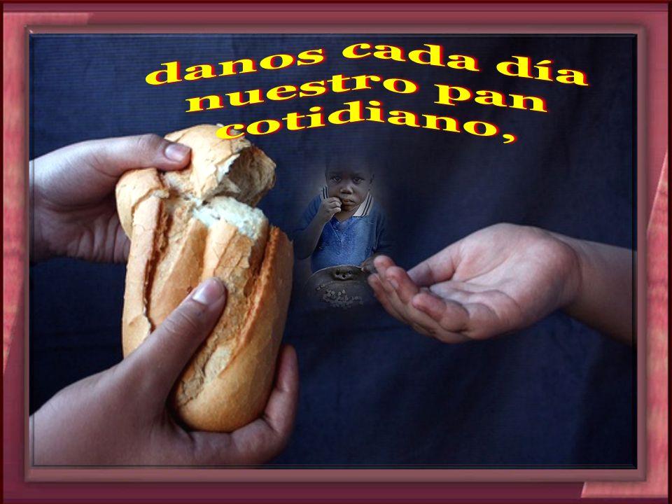 danos cada día nuestro pan cotidiano,