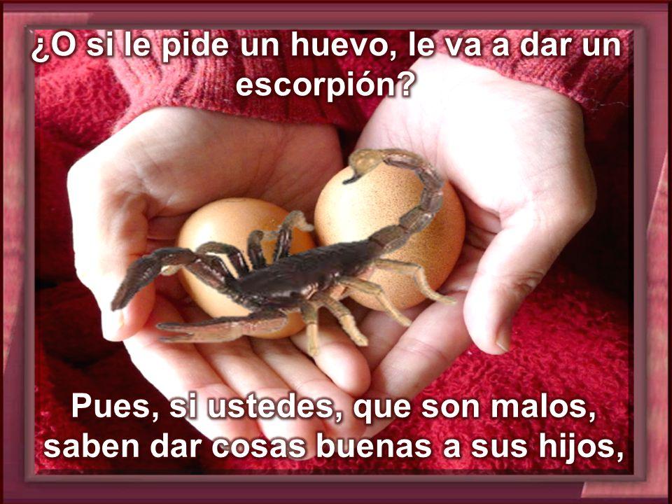 ¿O si le pide un huevo, le va a dar un escorpión