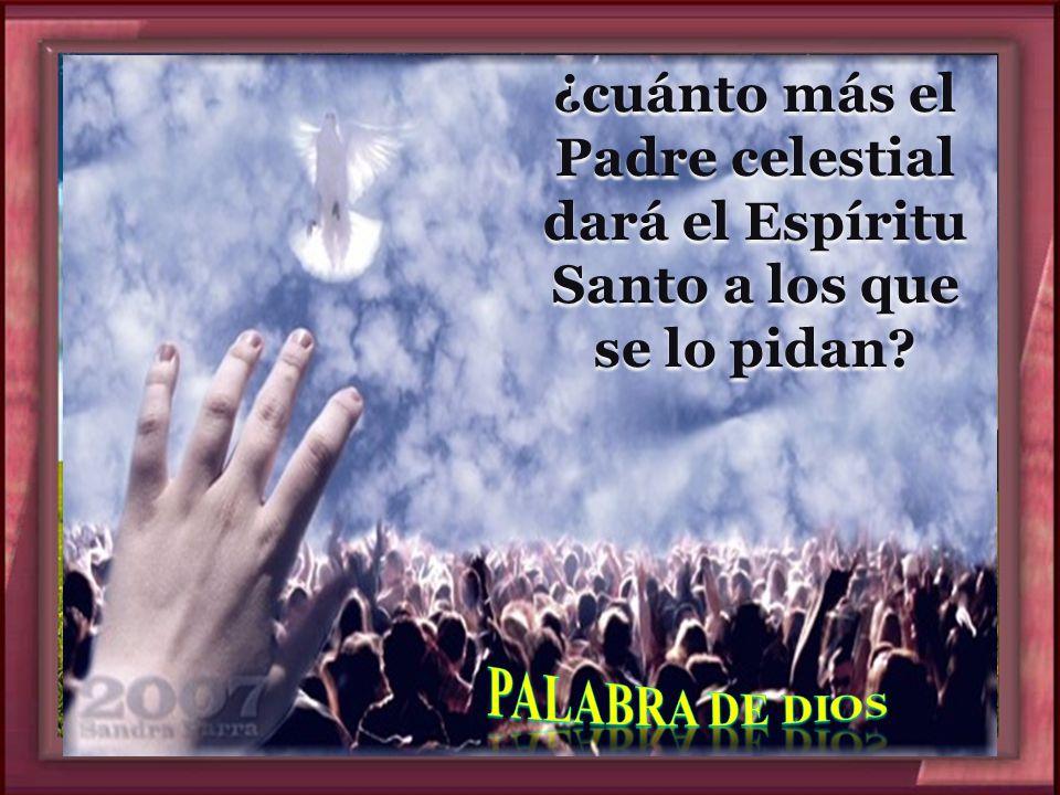 ¿cuánto más el Padre celestial dará el Espíritu Santo a los que se lo pidan