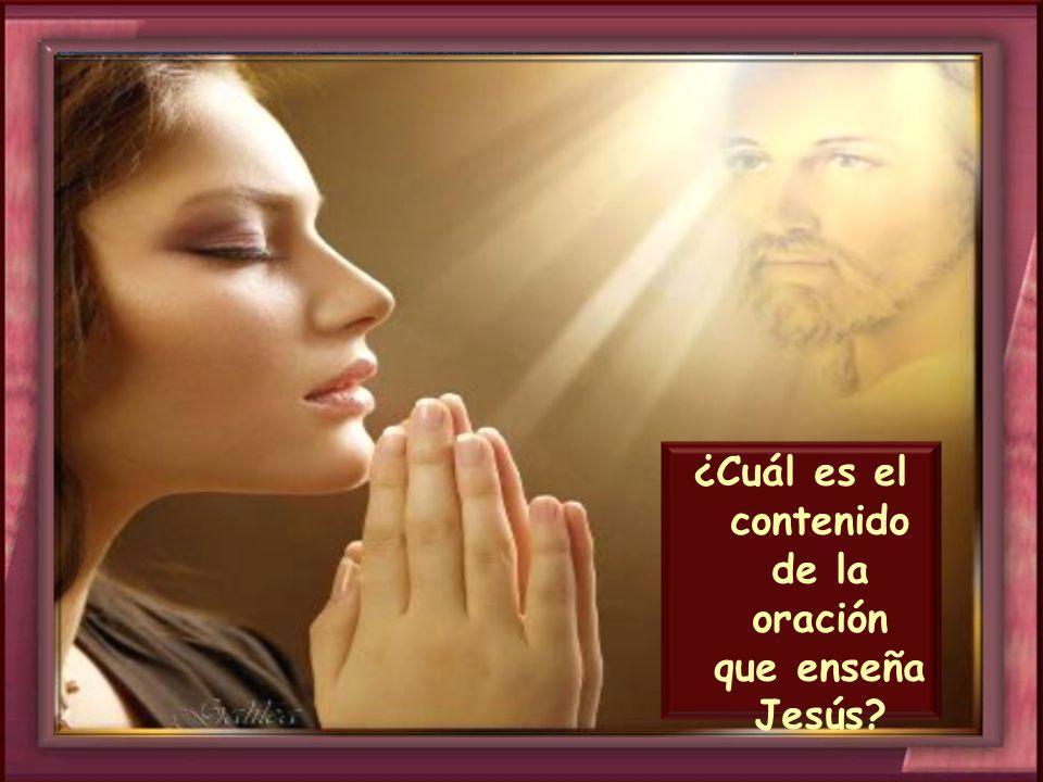 ¿Cuál es el contenido de la oración que enseña Jesús