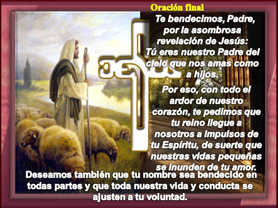 Oración final Te bendecimos, Padre, por la asombrosa revelación de Jesús: Tú eres nuestro Padre del cielo que nos amas como a hijos.