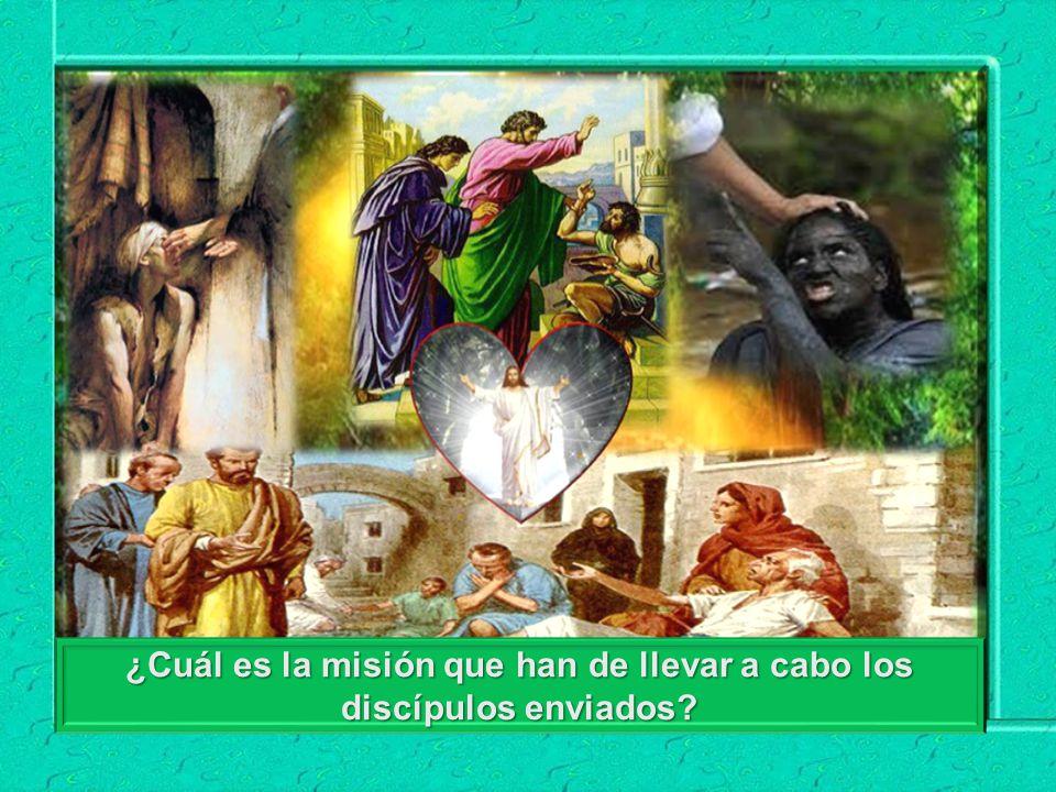 ¿Cuál es la misión que han de llevar a cabo los discípulos enviados