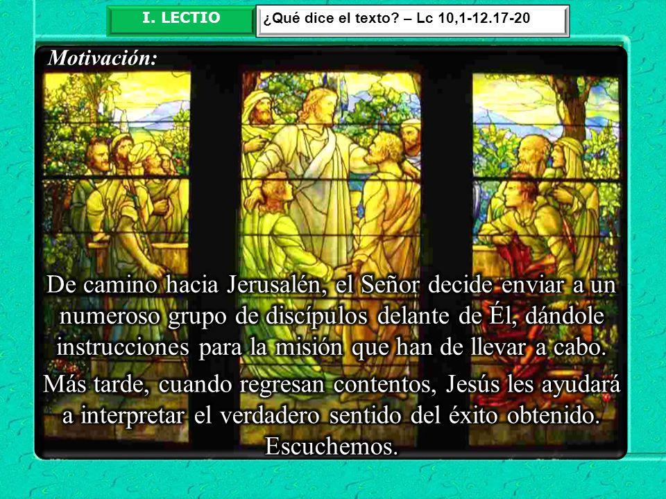 I. LECTIO ¿Qué dice el texto – Lc 10,1-12.17-20. Motivación: