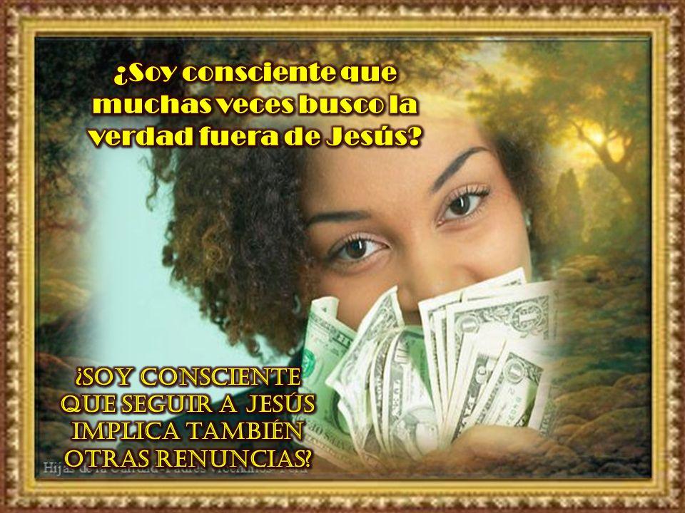 ¿Soy consciente que muchas veces busco la verdad fuera de Jesús
