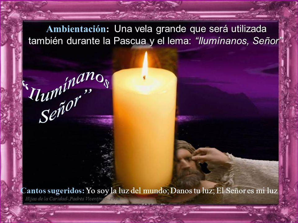 Ambientación: Una vela grande que será utilizada también durante la Pascua y el lema: Ilumínanos, Señor