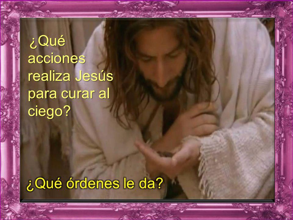 ¿Qué acciones realiza Jesús para curar al ciego