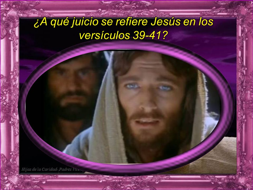 ¿A qué juicio se refiere Jesús en los versículos 39-41