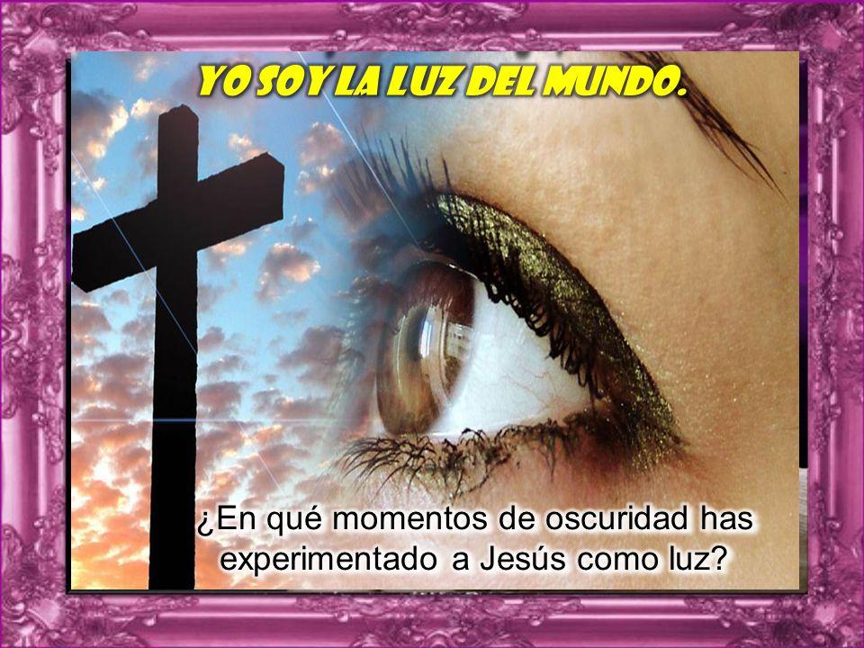 ¿En qué momentos de oscuridad has experimentado a Jesús como luz