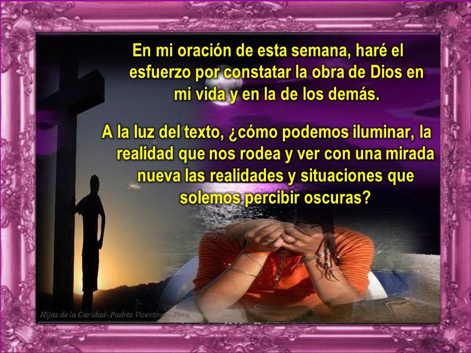 En mi oración de esta semana, haré el esfuerzo por constatar la obra de Dios en mi vida y en la de los demás.