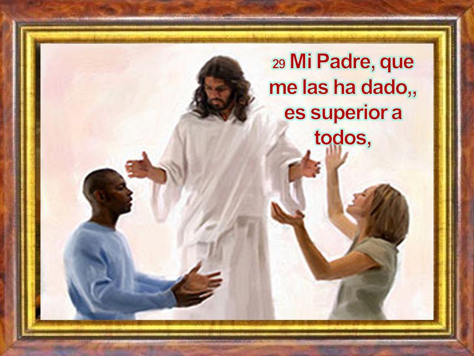 29 Mi Padre, que me las ha dado,, es superior a todos,
