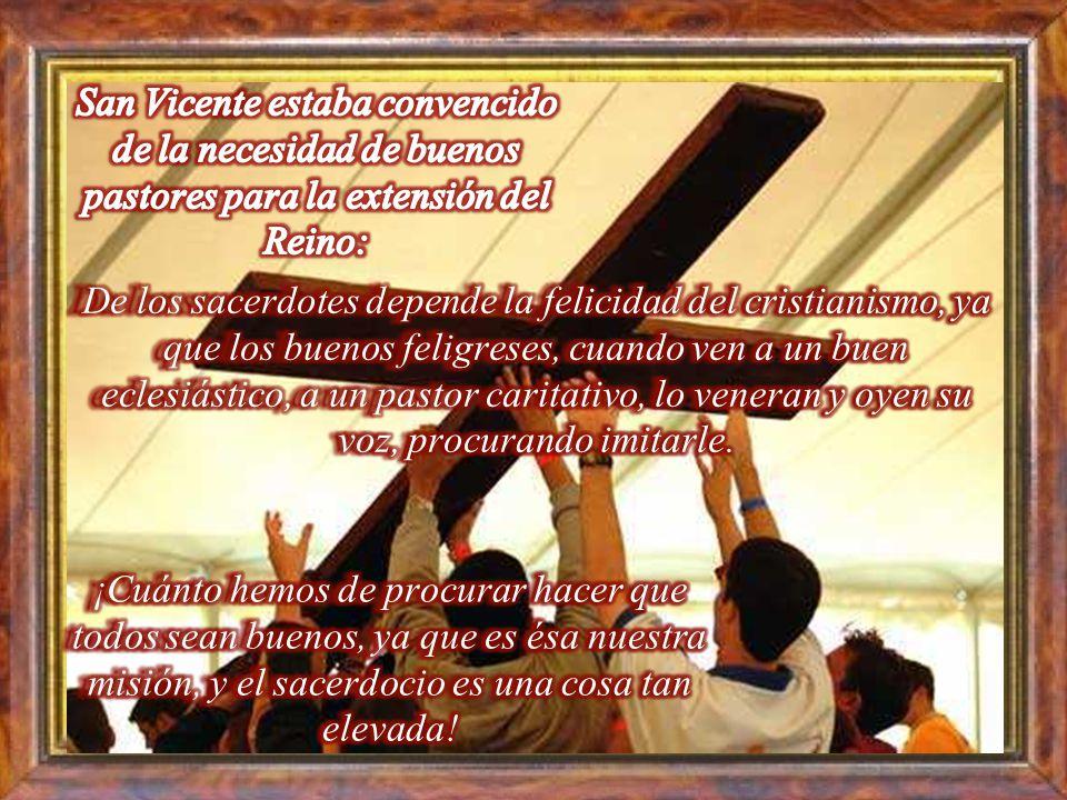 San Vicente estaba convencido de la necesidad de buenos pastores para la extensión del Reino: