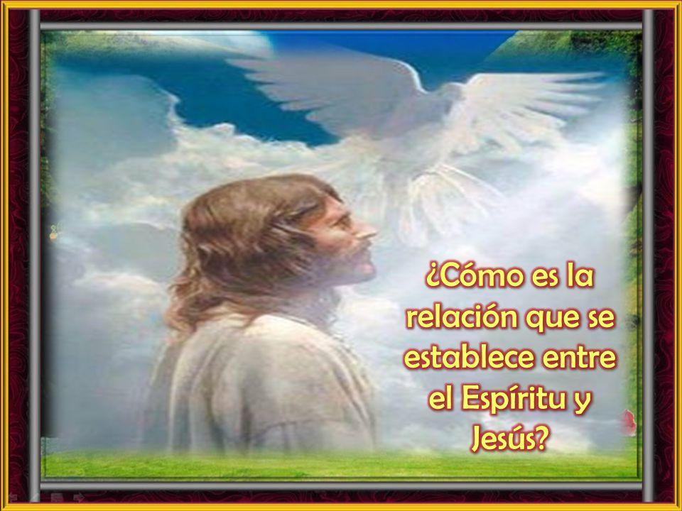 ¿Cómo es la relación que se establece entre el Espíritu y Jesús