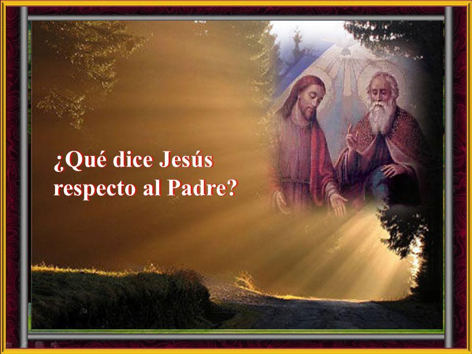 ¿Qué dice Jesús respecto al Padre