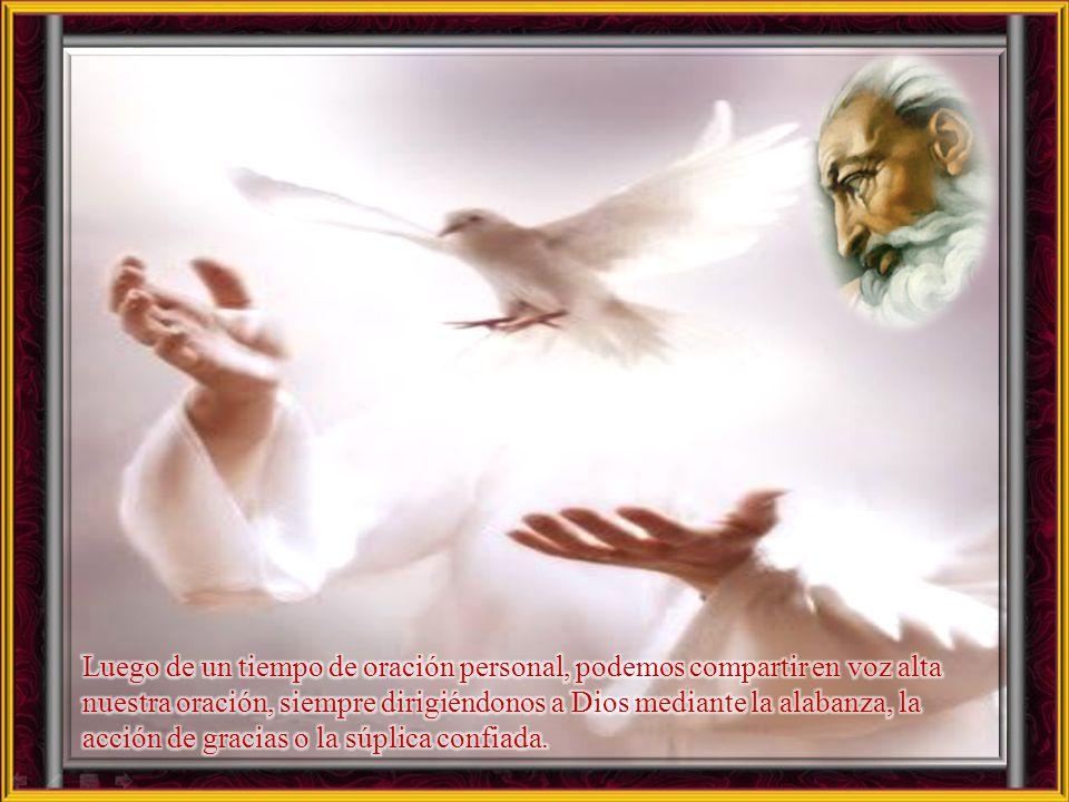 Luego de un tiempo de oración personal, podemos compartir en voz alta nuestra oración, siempre dirigiéndonos a Dios mediante la alabanza, la acción de gracias o la súplica confiada.