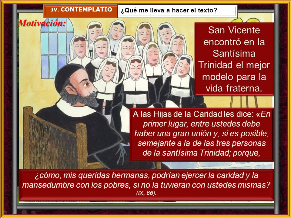 IV. CONTEMPLATIO ¿Qué me lleva a hacer el texto Motivación: San Vicente encontró en la Santísima Trinidad el mejor modelo para la vida fraterna.