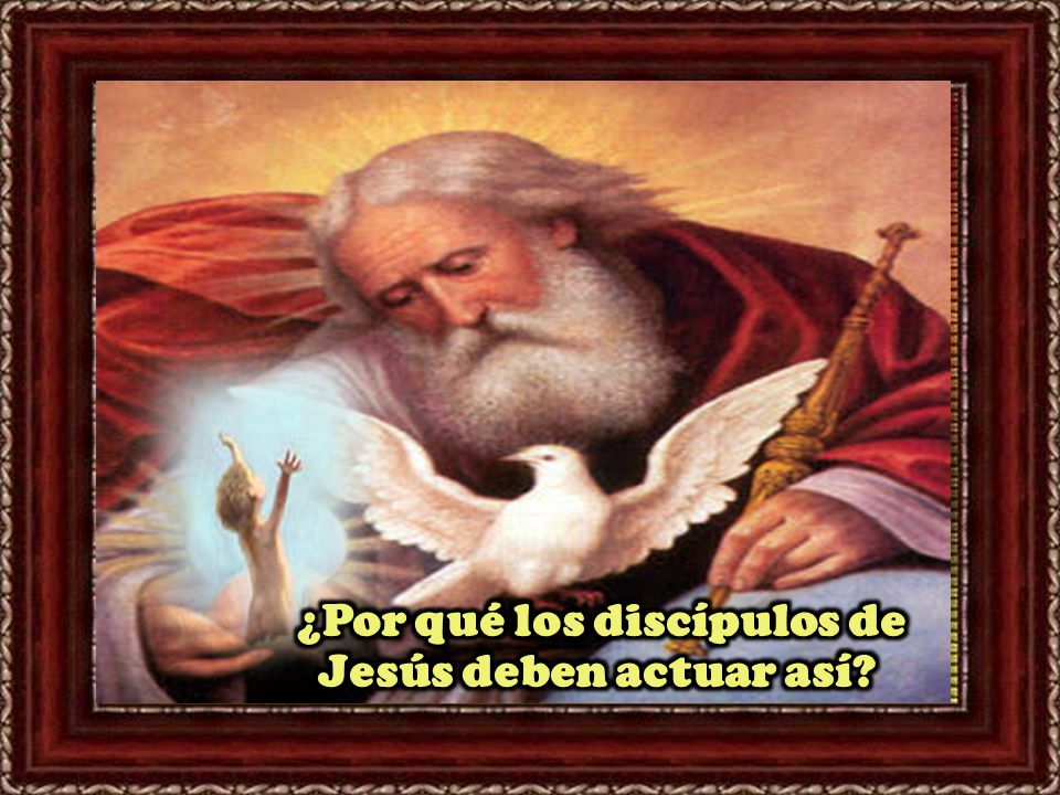 ¿Por qué los discípulos de Jesús deben actuar así
