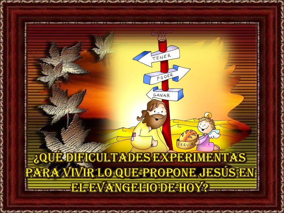 ¿Qué dificultades experimentas para vivir lo que propone Jesús en el evangelio de hoy