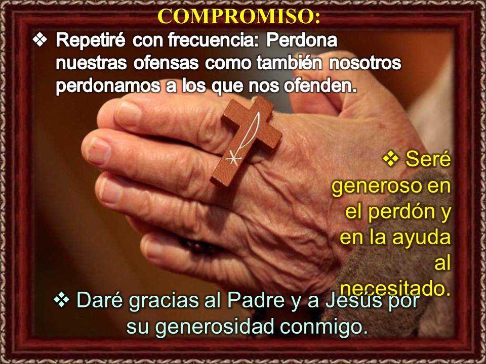 Daré gracias al Padre y a Jesús por su generosidad conmigo.