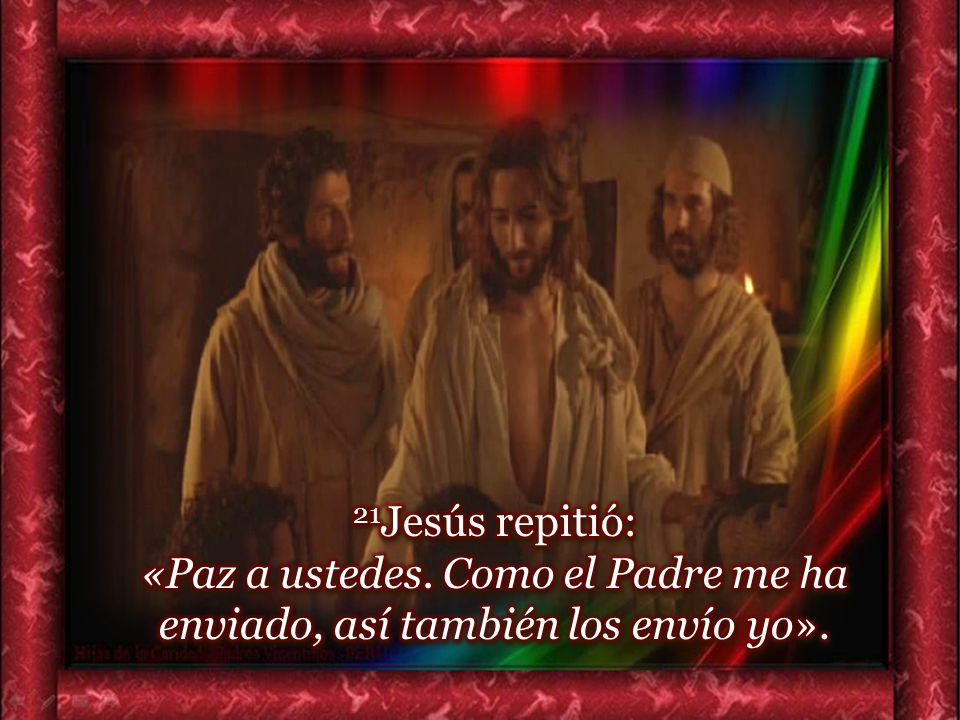 21Jesús repitió: «Paz a ustedes