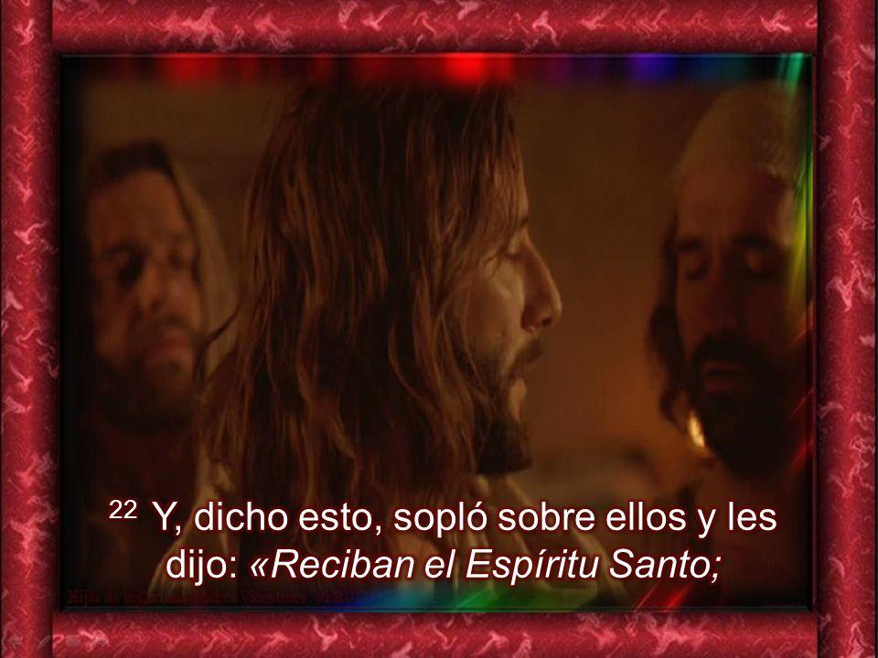 22 Y, dicho esto, sopló sobre ellos y les dijo: «Reciban el Espíritu Santo;