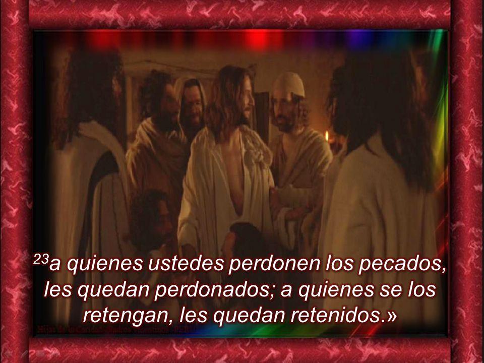 23a quienes ustedes perdonen los pecados, les quedan perdonados; a quienes se los retengan, les quedan retenidos.»