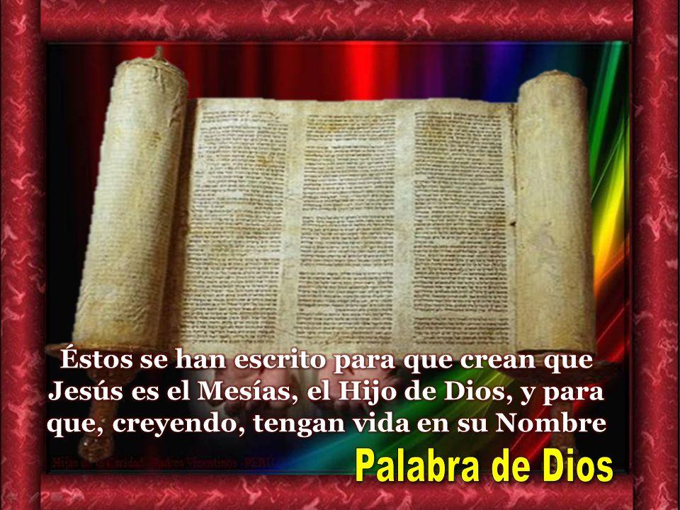 Éstos se han escrito para que crean que Jesús es el Mesías, el Hijo de Dios, y para que, creyendo, tengan vida en su Nombre