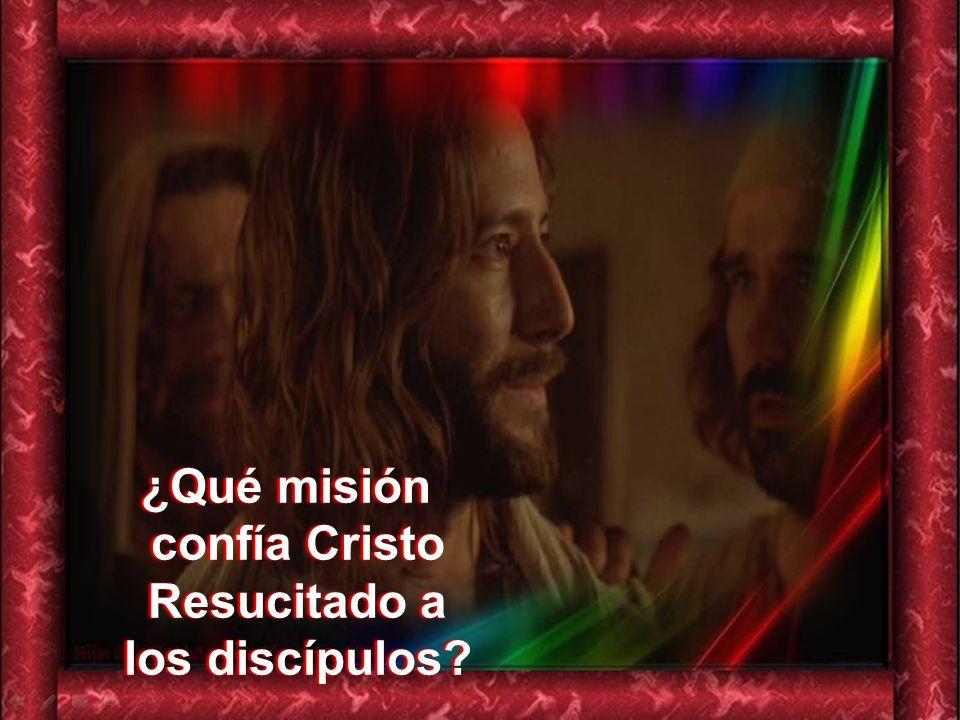 ¿Qué misión confía Cristo Resucitado a los discípulos