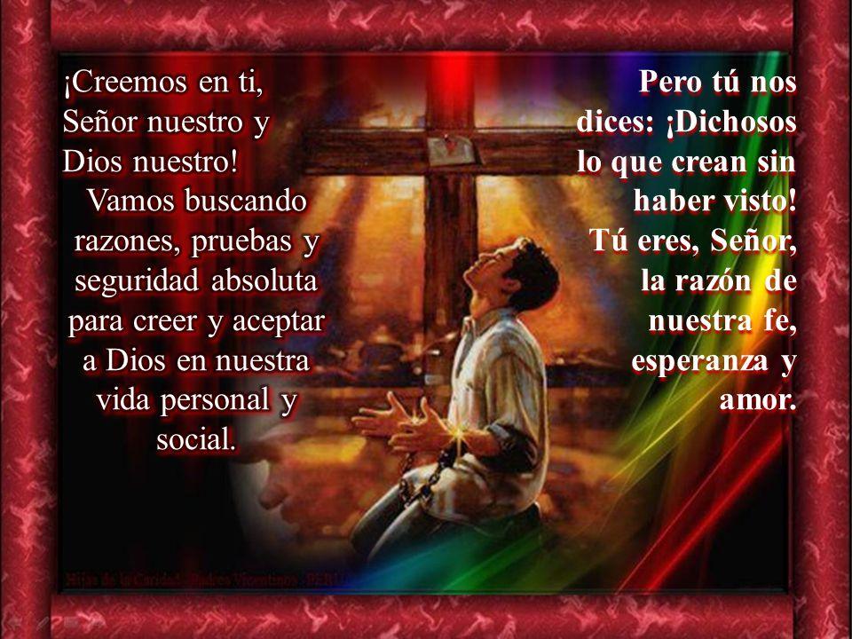 ¡Creemos en ti, Señor nuestro y Dios nuestro!