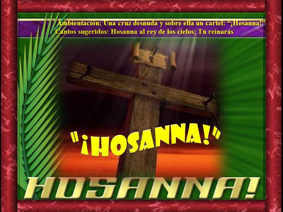 Ambientación: Una cruz desnuda y sobre ella un cartel: ¡Hosanna