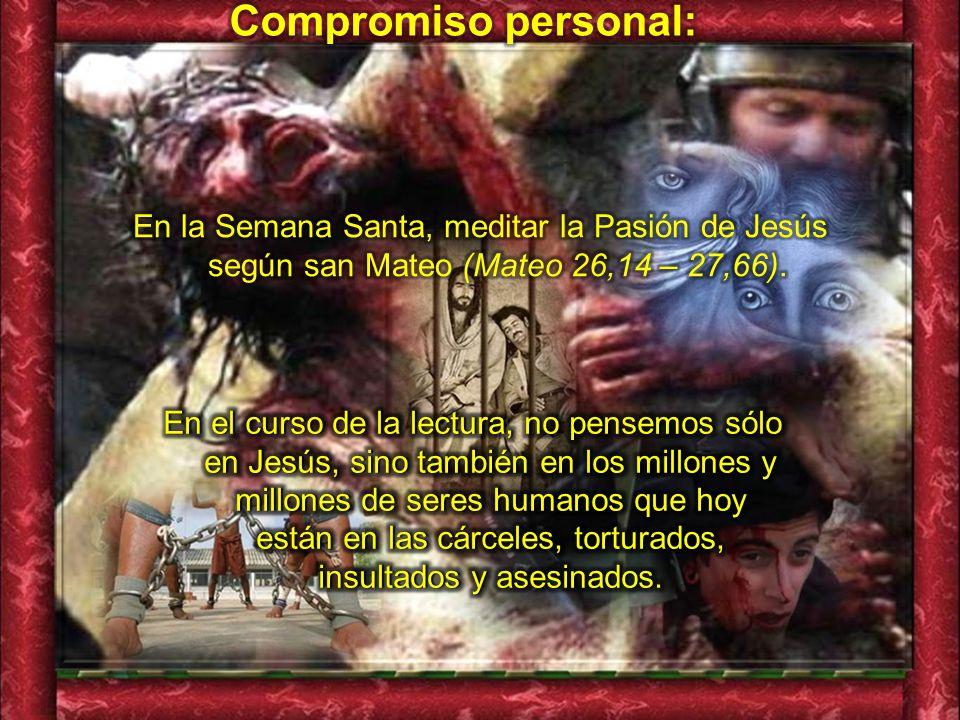 Compromiso personal: En la Semana Santa, meditar la Pasión de Jesús según san Mateo (Mateo 26,14 – 27,66).
