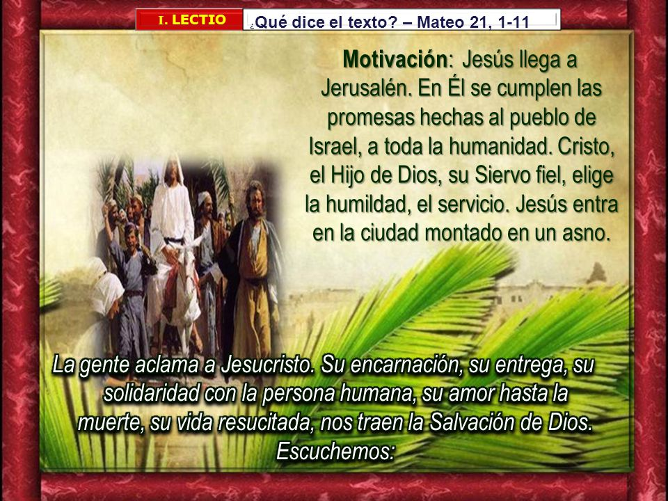 I. LECTIO ¿Qué dice el texto – Mateo 21, 1-11.