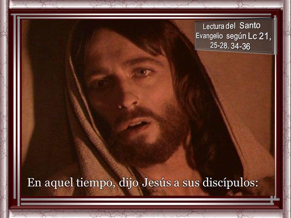 Lectura del Santo Evangelio según Lc 21, 25-28. 34-36