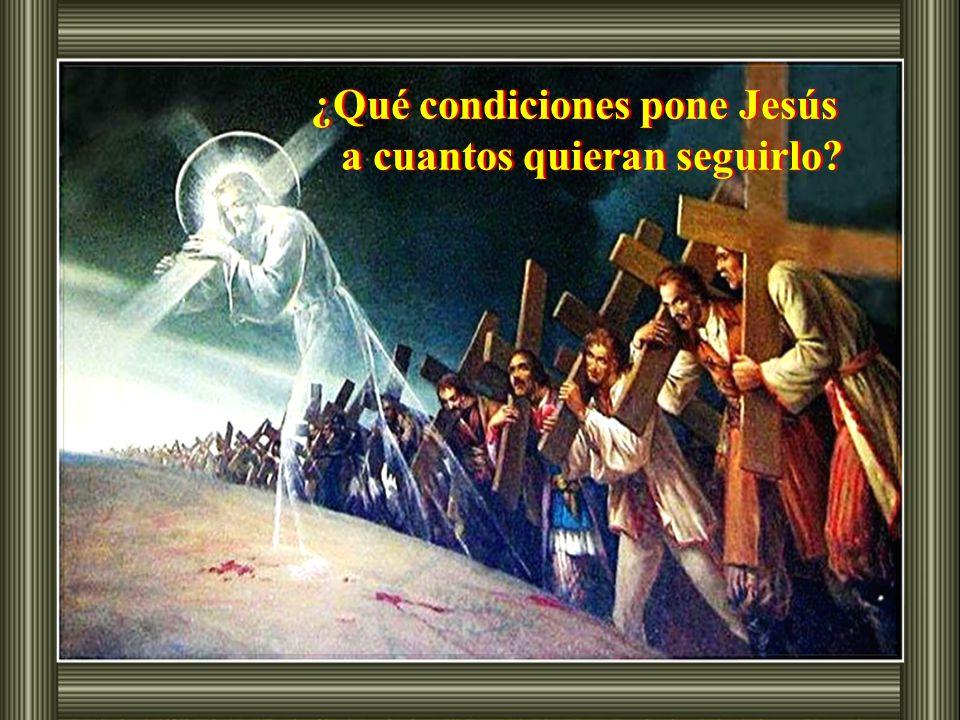 ¿Qué condiciones pone Jesús a cuantos quieran seguirlo