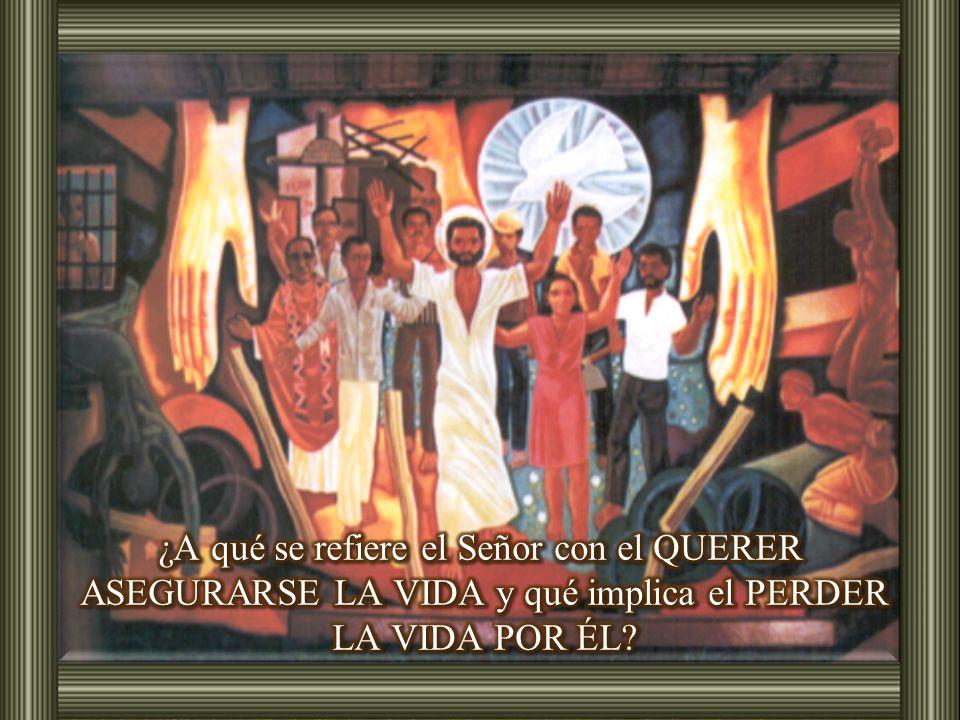 ¿A qué se refiere el Señor con el QUERER ASEGURARSE LA VIDA y qué implica el PERDER LA VIDA POR ÉL