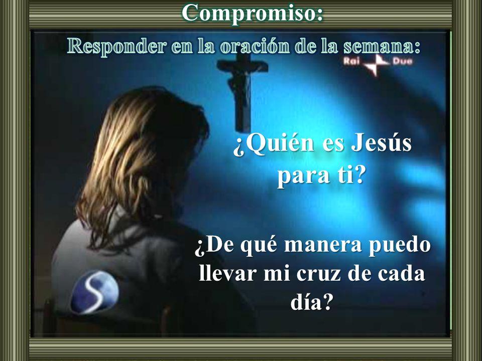¿Quién es Jesús para ti Compromiso: