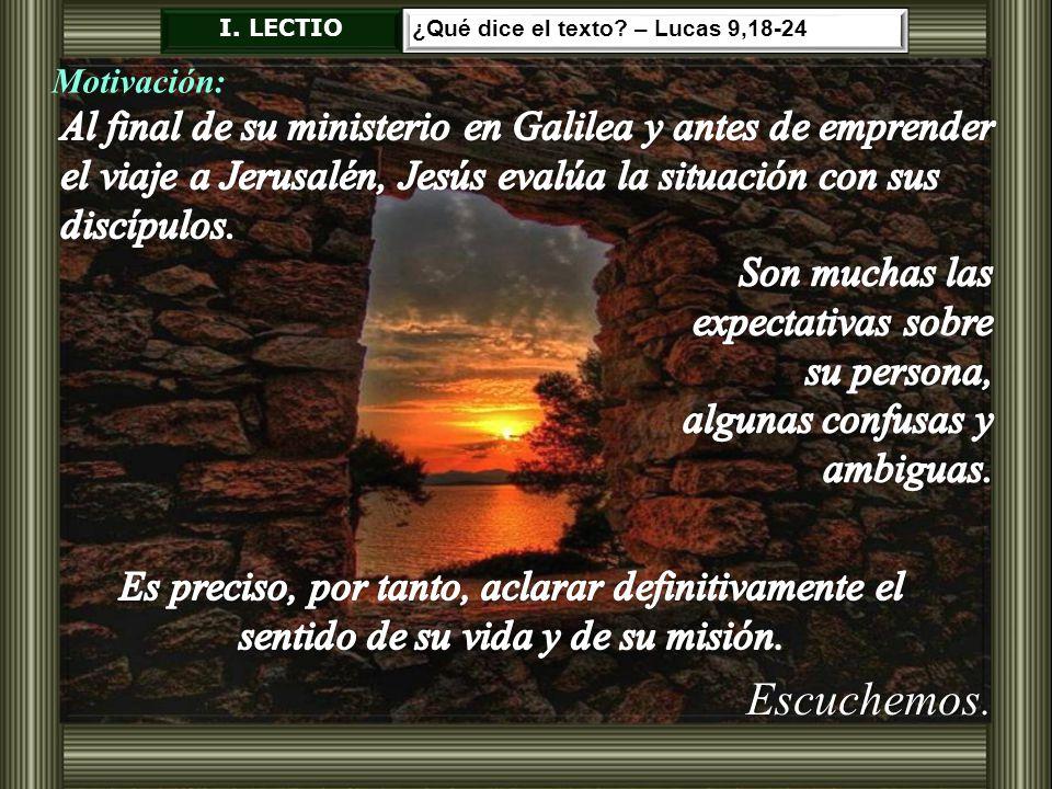 I. LECTIO ¿Qué dice el texto – Lucas 9,18-24. Motivación: