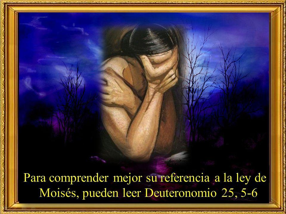 Para comprender mejor su referencia a la ley de Moisés, pueden leer Deuteronomio 25, 5-6