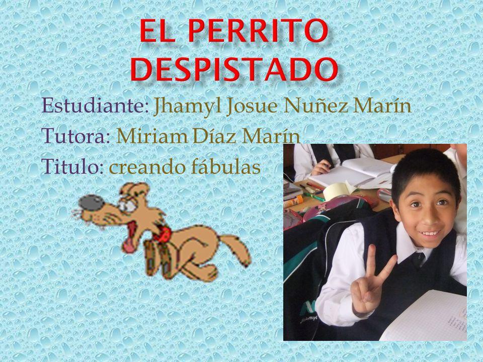 El perrito despistado Estudiante: Jhamyl Josue Nuñez Marín