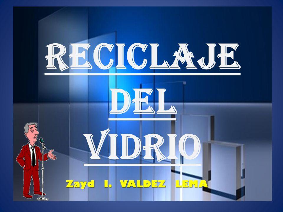 RECICLAJE DEL VIDRIO Zayd I. VALDEZ LEMA