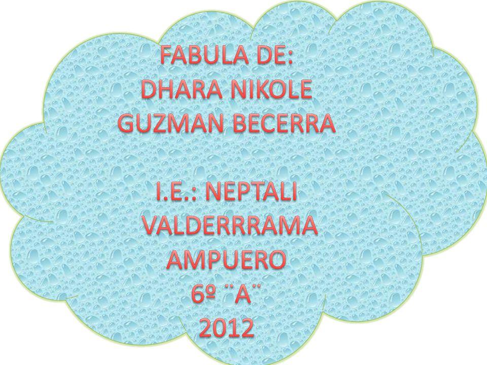 FABULA DE: DHARA NIKOLE GUZMAN BECERRA I. E