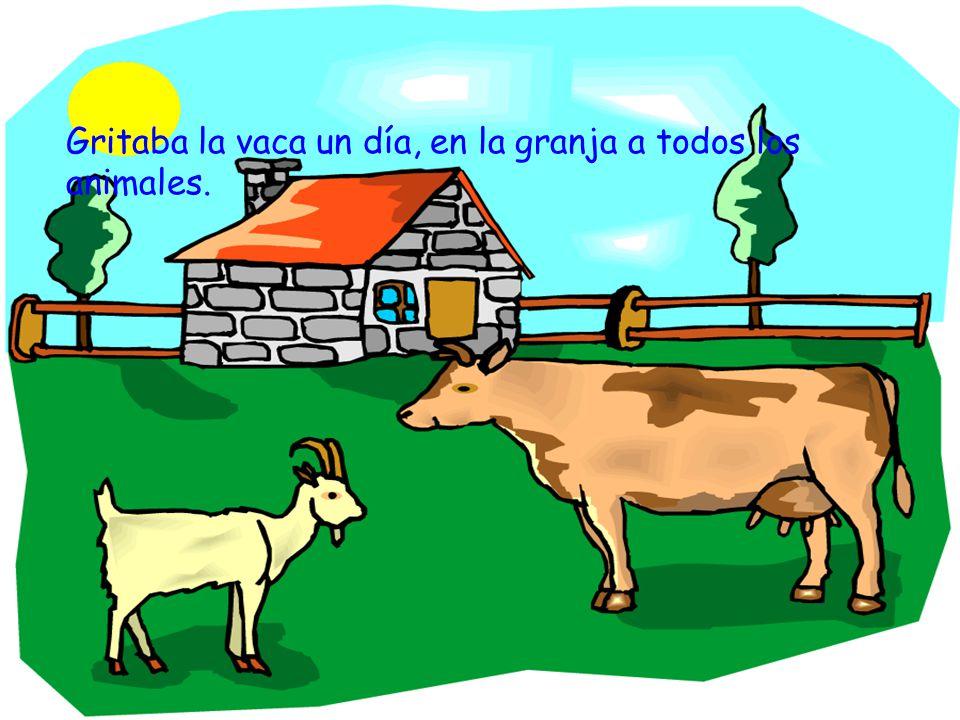 Gritaba la vaca un día, en la granja a todos los animales.