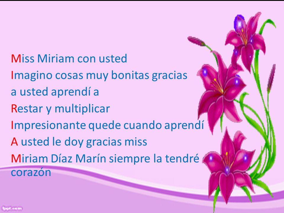 Miss Miriam con usted Imagino cosas muy bonitas gracias a usted aprendí a Restar y multiplicar Impresionante quede cuando aprendí A usted le doy gracias miss Miriam Díaz Marín siempre la tendré en mi corazón