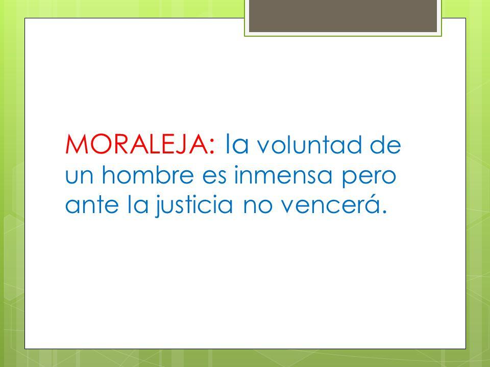 MORALEJA: la voluntad de un hombre es inmensa pero ante la justicia no vencerá.