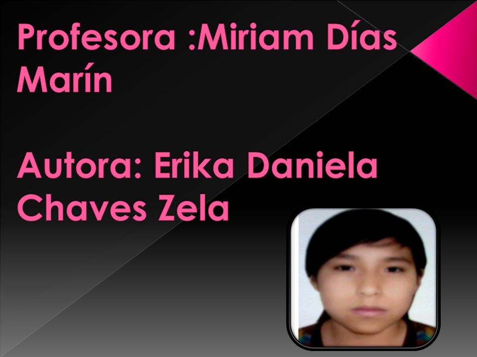 Profesora :Miriam Días Marín Autora: Erika Daniela Chaves Zela