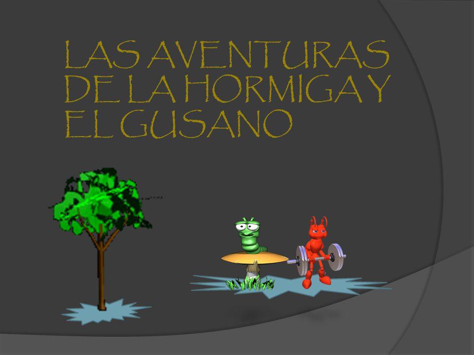 LAS AVENTURAS DE LA HORMIGA Y EL GUSANO
