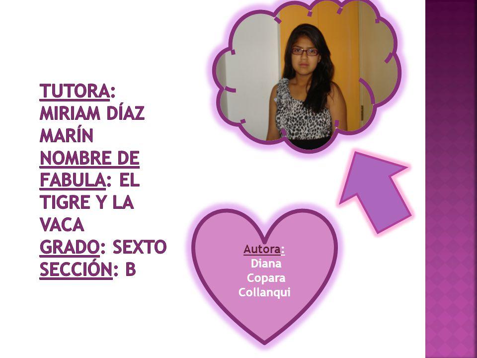 Tutora: Miriam Díaz Marín nombre de fabula: el tigre y la vaca grado: sexto sección: b