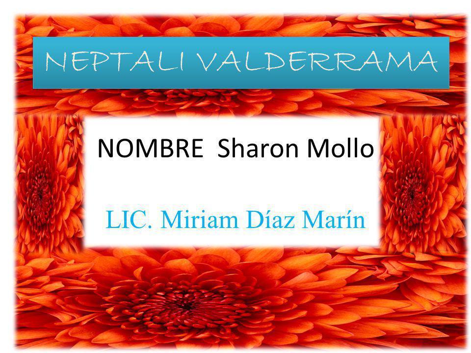 NEPTALI VALDERRAMA NOMBRE Sharon Mollo LIC. Miriam Díaz Marín